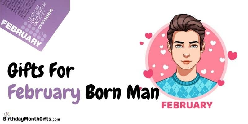 gifts for february born man